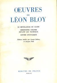 Oeuvres de Léon Bloy. Volume 1, Le révélateur du globe; Christophe Colomb devant les taureaux; Lettre encyclique