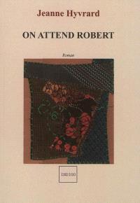 On attend Robert