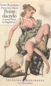 Petite dactylo et autres textes de flagellation; Suivi de Les belles clientes de M. Brozen; Suivi de Quinze ans