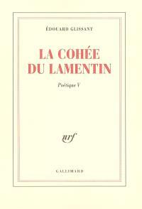 Poétique. Volume 5, La cohée du Lamentin