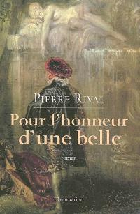 Pour l'honneur d'une belle : les chroniques indiscrètes d'Antoine de Laroque, chevalier journaliste