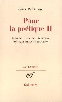 Pour la poétique. Volume 2, Epistémologie de l'écriture; Poétique de la traduction