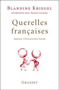 Querelles françaises : entretiens avec Alexis Lacroix