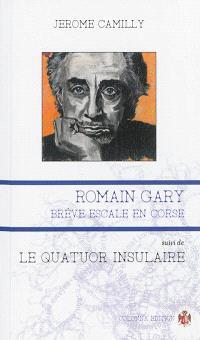 Romain Gary : brève escale en Corse; Suivi de Le quatuor insulaire