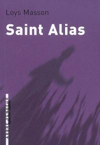 Saint Alias; Suivi de La chose