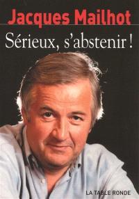 Sérieux s'abstenir ! : chroniques