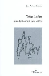 Tête-à-tête : introduction(s) à Paul Valéry