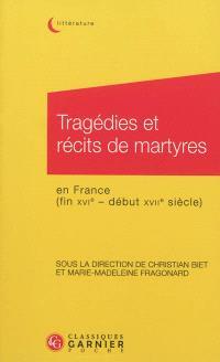 Tragédies et récits de martyres : en France, fin XVIe-début XVIIe siècle