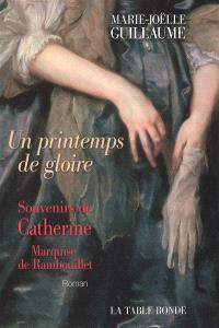 Un printemps de gloire : souvenirs de Catherine, marquise de Rambouillet