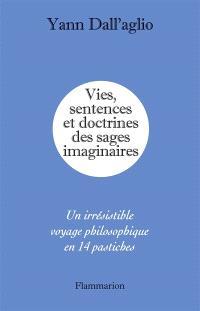 Vies, sentences et doctrines des sages imaginaires : un irrésistible voyage philosophique en 14 pastiches