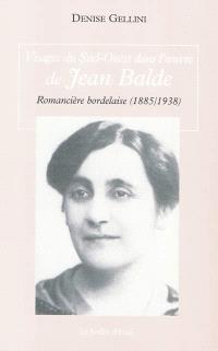 Visages du Sud-Ouest dans l'oeuvre de Jean Balde, romancière bordelaise (1885-1938)