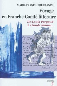 Voyage en Franche-Comté littéraire : de Louis Pergaud à Claude Simon...