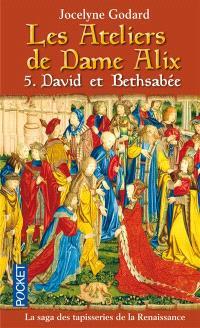 Les ateliers de dame Alix. Volume 5, David et Bethsabée