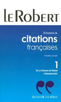 Dictionnaire de citations françaises. Volume 1, De la chanson de Roland à Beaumarchais