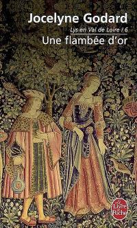 Lys en Val de Loire. Volume 6, Une flambée d'or : les Millefleurs 3