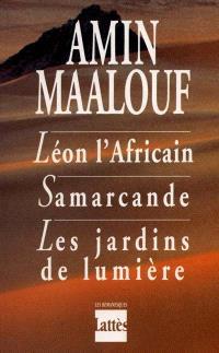 Léon l'Africain; Samarcande; Les jardins de lumière