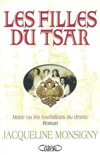 Les filles du tsar : Marie ou les tourbillons du destin