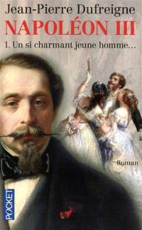Napoléon III. Volume 1, Un si charmant jeune homme...