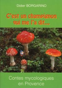 C'est un champignon qui me l'a dit... : Agnès des truffes, Pinin, tonton Georges et les autres