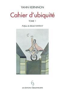 Cahier d'ubiquité. Volume 1