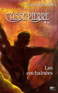 Casse-Pierre. Volume 2, Les enchaînées