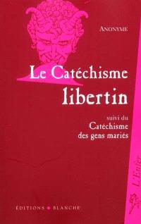 Catéchisme libertin à l'usage des filles de joie. Suivi de Catéchisme à l'usage des gens mariés
