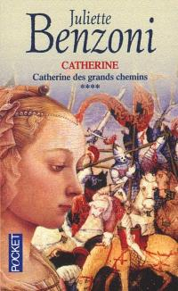 Catherine. Volume 4, Catherine des grands chemins