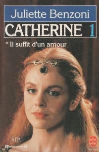 Catherine. Volume 1, Il suffit d'un amour : première partie