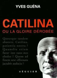 Catilina ou La gloire dérobée