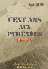 Cent ans aux Pyrénées. Volume 5