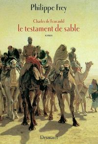 Charles de Foucauld : le testament de sable