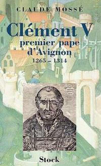 Clément V : premier pape d'Avignon, 1265-1314