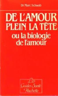 De l'amour plein la tête : ou la biologie de l'amour
