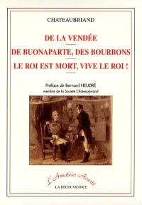 De la Vendée; De Buonaparte, des Bourbons; Le roi est mort, vive le roi !