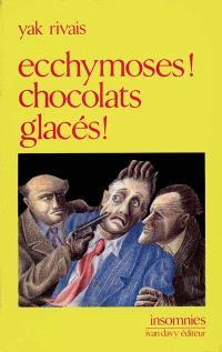 Ecchymoses ! Chocolats glacés !