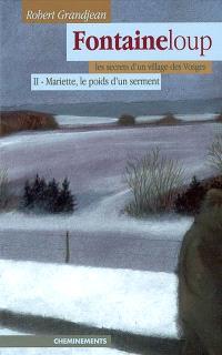 Fontaineloup : les secrets d'un village des Vosges. Volume 2, Mariette, le poids d'un serment