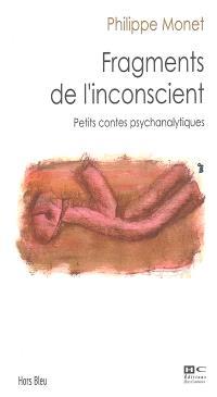 Fragments de l'inconscient : petits contes psychanalytiques