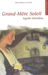 Grand-mère Soleil = Eguzki Amandrea