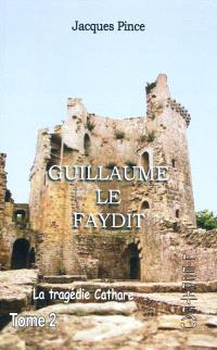Guillaume le Faydit : la tragédie cathare. Volume 2