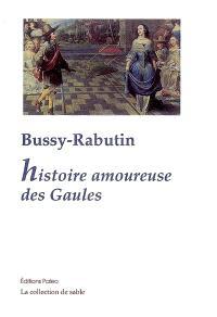 Histoire amoureuse des Gaules; Suivi de Maximes d'amour; Suivi de Carte du pays de Braquerie