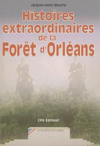 Histoires extraordinaires de la forêt d'Orléans