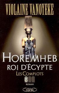 Horemheb, roi d'Egypte. Volume 1, Les complots