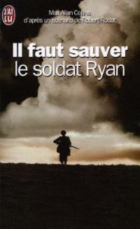Il faut sauver le soldat Ryan : d'après un scénario de Robert Rodat