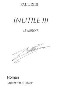 Inutile. Volume 3, Le miroir