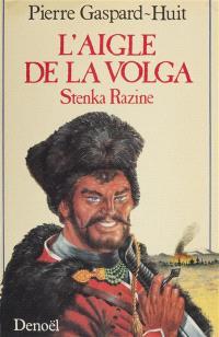 L'Aigle de la Volga : la révolte de Stenka Razine
