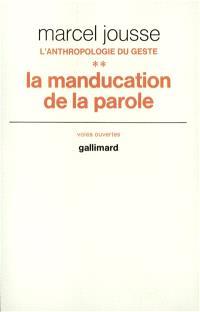 L'Anthropologie du geste. Volume 2, La Manducation de la parole