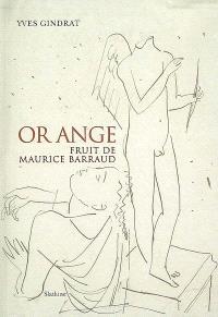 L'arc-en-ciel de papier. Volume 1, Or Ange : fruit de Maurice Barraud : avec le catalogue raisonné des livres illustres de Maurice Barraud