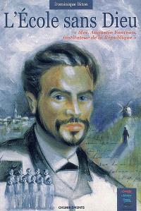 L'école sans Dieu : moi, Augustin Fontvan, instituteur de la République