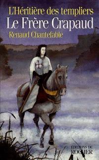 L'héritière des Templiers. Volume 1, Le frère crapaud
