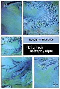 L'humeur métaphysique : essai-récit